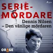 Dennis Nilsen – Den vänlige mördaren