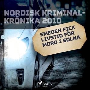 Smeden fick livstid för mord i Solna (ljudbok)