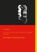 En bok för alla som ibland vill spela schack: med någon du aldrig kan lura