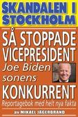 Skandal i Stockholm. Så stoppade vicepresident Joe Biden sonens konkurrent