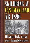 Skildring av Västmanland år 1896. Återutgivning av historisk text