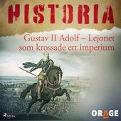 Gustav II Adolf – Lejonet som krossade ett imperium