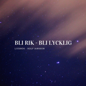 Bli rik - Bli lycklig (ljudbok) av Rolf Jansson