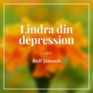 Lindra din depression (ljudbok) av Rolf Jansson