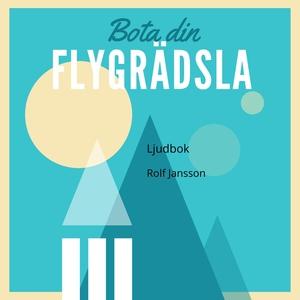 Bota din flygrädsla (ljudbok) av Rolf Jansson