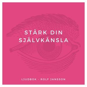 Stärk din självkänsla (ljudbok) av Rolf Jansson