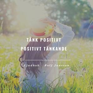 Tänk positivt – Positivt tänkande (ljudbok) av