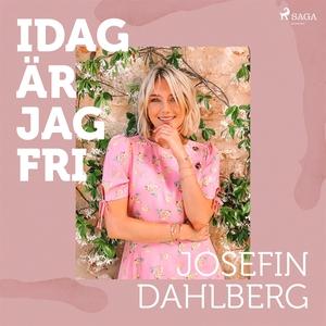 Idag är jag fri (ljudbok) av Josefin Dahlberg