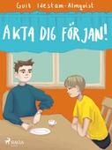 Akta dej för Jan!