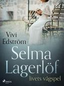 Selma Lagerlöf – livets vågspel