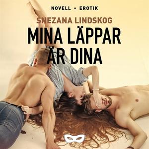 Mina läppar är dina (ljudbok) av Snezana Lindsk