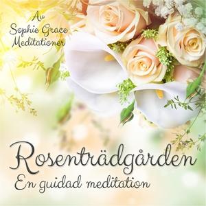 Rosenträdgården. En guidad meditation (ljudbok)