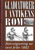 Gladiatorer i forntidens Rom. Återutgivning av text från 1882