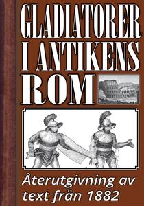 Gladiatorer i forntidens Rom. Återutgivning av