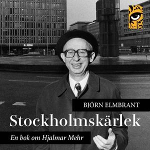 Stockholmskärlek - en bok om Hjalmar Mehr (ljud