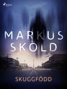 Skuggfödd (e-bok) av Markus Sköld