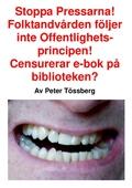 Stoppa Pressarna! Folktandvården följer inte Offentlighetsprincipen! Censurerar e-bok på biblioteken?