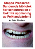 Stoppa Pressarna! Danderyds bibliotek har censurerat en e-bok! På uppmaning av Folktandvården?