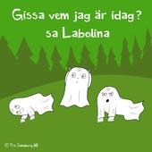 Gissa vem jag är idag? sa Labolina
