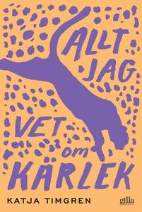 Allt jag vet om kärlek (e-bok) av Katja Timgren