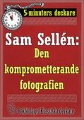 5-minuters deckare. Sam Sellén: Den komprometterande fotografien. Återutgivning av text från 1908