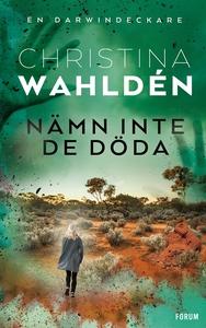 Nämn inte de döda (e-bok) av Christina Wahldén