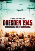Dresden 1945. Bombningarna och efterdyningarna