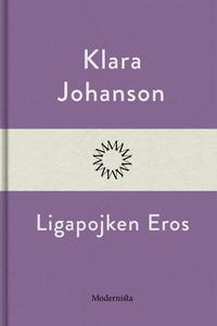 Ligapojken Eros (e-bok) av Klara Johanson