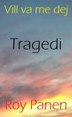 Vill va me dej : Tragedi