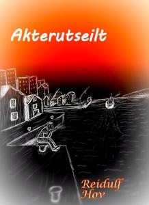 Akterutseilt (ebok) av Reidulf  Hov