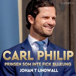 Carl Philip: Prinsen som inte fick bli kung (lj