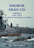 DAGBOK FRÅN UD VOLYM 4 (1981-1985) - Ubåtar - KGB/GRU/spetsnaz - Mitrokhinarkivet - öststatsagenter - hemliga Moskvasamtal 1985