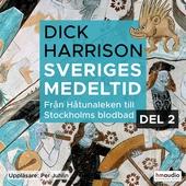 Sveriges medeltid, 2. Från Håtunaleken till Stockholms blodbad