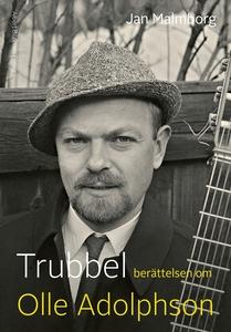 Trubbel : Berättelsen om Olle Adolphson (e-bok)