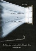 Narcissism och Psykopati En bok om dem som aldrig blir lyckliga på riktigt - och deras barn
