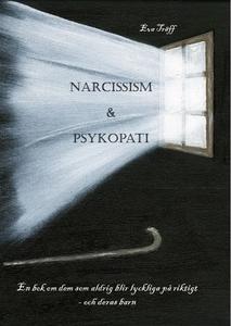 Narcissism och Psykopati En bok om dem som aldr