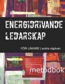 Energidrivande ledarskap för läkare: Metodbok (andra upplagan)