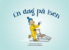 En dag på isen: En bok för små äventyrare.