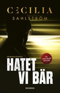 Hatet vi bär (e-bok) av Cecilia Sahlström