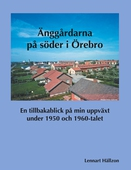 Änggårdarna på söder i Örebro: En tillbakablick på min uppväxt under 1950 och 1960-talet