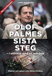 Olof Palmes sista steg : I sällskap med en mörd
