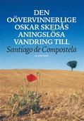 Den oövervinnerlige Oskar Skedås aningslösa vandring till Santiago de Compostela