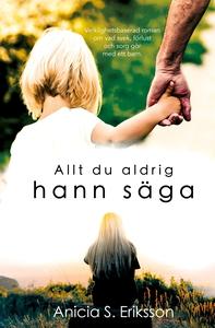 Allt du aldrig hann säga (e-bok) av Anicia Sund