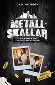 Metallskallar : en roman om rock & relationer