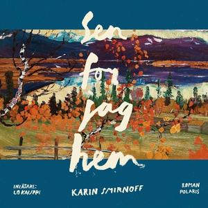 Sen for jag hem (ljudbok) av Karin Smirnoff