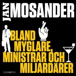 Bland myglare, ministrar och miljardärer (ljudb