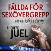 Fällda för sexövergrepp: om rättsfall i Sverige