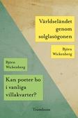 Kan poeter bo i vanliga villakvarter? / Världseländet genom solglasögonen