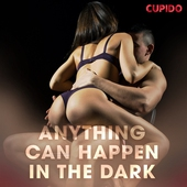 Anything Can Happen in the Dark