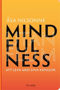 Mindfulness utan Flum : Att leva med sina känsl
